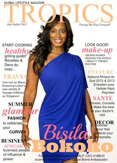 Tropics Magazine (July / Juillet 2013)  Cover Star: Ms. Bisila Bokoko (Founder & Chairperson of BBALP, CEO of BBUS business development and Global Brand Ambassador). Photography: Victor Cucart. Graphic Design: Vénicia Guinot Pro  Courtesy of Tropics Magazine.
