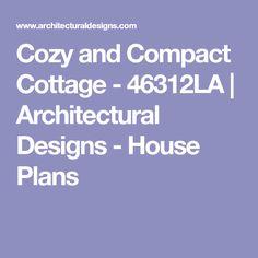 Cozy and Compact Cottage - 46312LA | Architectural Designs - House Plans