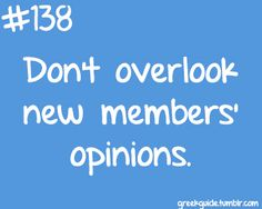 Make sure that new members' voices are always heard - and that they know they can speak up! A fresh viewpoint never hurts.