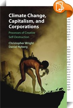 Climate Change, Capitalism, and Corporations    :  Climate change is one of the greatest threats facing humanity  a definitive manifestation of the well-worn links between progress and devastation. This book explores the complex relationship that the corporate world has with climate change and examines the central role of corporations in shaping political and social responses to the climate crisis. The principal message of the book is that despite the need for dramatic economic and pol...