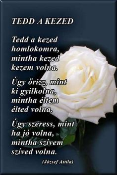 József Attila: Tedd a kezed Love Life, Literature, About Me Blog, Feelings, Quotes, Attila, Literatura, Quotations, Quote