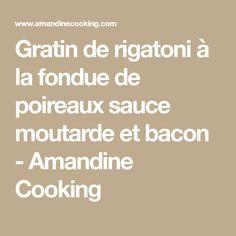 Gratin de rigatoni à la fondue de poireaux sauce moutarde et bacon - Amandine Cooking