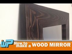 You Tube tutorial>>>How to make a Wood Mirror Frame