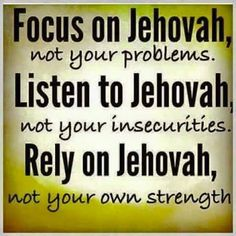 Trust in Jehovah with all your heart, And do not rely on your own understanding. (Proverbs 3:5)