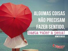 Algumas coisas não precisam fazer sentido, basta valer a pena! #sentido #valerapena #vida