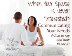 """When your spouse is never """"interested"""". Communicating your needs--what to say and how."""