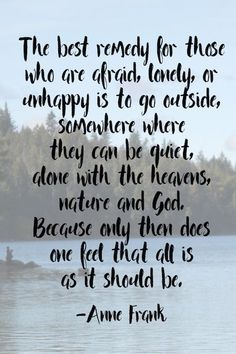 I've probably posted this a number of times but it's just such good advice from the wise Anne Frank.