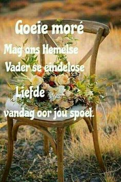 N spesiale wens Morning Greetings Quotes, Morning Messages, Good Morning Wishes, Good Morning Quotes, Lekker Dag, Evening Greetings, Goeie More, Afrikaans Quotes, Christian Messages