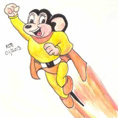 Here he comes to save the Day!!! Mighty Mouse is on his way!