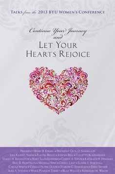 Continue Your Journey and Let Your Hearts Rejoice: Talks from the 2013 BYU Women's Conference (Hardcover)