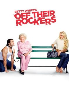 Betty White's Off Their Rockers.  A hidden camera show where senior citizens play pranks on unsuspecting youngsters.I Love this Show and I Love Betty White,,,Go Girl,