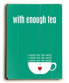 Somedays this feels true and on the days it doesn't I get out the coffee :: With Enough Tea Wall Art by Cheryl Overton