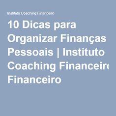 10 Dicas para Organizar Finanças Pessoais | Instituto Coaching Financeiro