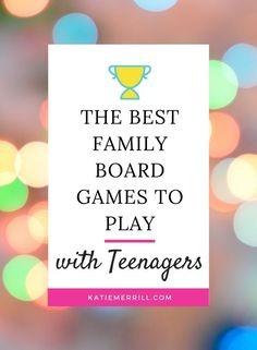 The Best Family Board Games to Play with Teens | make family game night a tradition, even with teens!