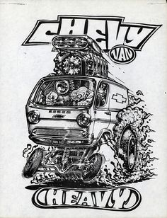 "Chevy Van Ed ""Big Daddy"" Roth paper print. Art by Ed ""Newt"" Newton. Cartoon Car Drawing, Car Drawings, Cartoon Art, Weird Cars, Cool Cars, Rat Rods, Caricatures, Ed Roth Art, Rockabilly"