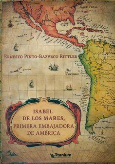 Código: 863.85 / P59. Título: Isabel de los mares, primera embajadora de América. Autor: Pinto-Bazurco Rittler, Ernesto. Catálogo: http://biblioteca.ccincagarcilaso.gob.pe/biblioteca/catalogo/ver.php?id=8078&idx=2-0000014832
