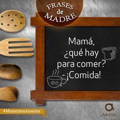 Mamá, ¿qué hay para comer? ¡comida! Frases de madre. #MomentosAmeztoi