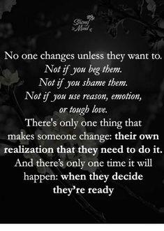 🙌🙌🙌 You can't change people! Why do we always think we can? They have to go through the process and do it themselves! Wise Quotes, Great Quotes, Words Quotes, Quotes To Live By, Inspirational Quotes, Deep Quotes, Change Quotes, Motivational Quotes, Citations Sages