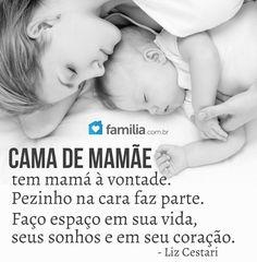 Cama de mamãe tem mamá à vontade. Pezinho na cara faz parte. Faço espaço em sua vida, seus sonhos e em seu coração. - Liz Cestari