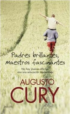 Padres  brillantes, maestros fascinantes. Augusto Cury I Love Reading, Ebooks, Teacher, Content, Education, Math, Sayings, My Love, School
