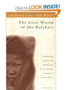 The Lost World of the Kalahari // Laurens van der Post