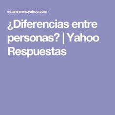 ¿Diferencias entre personas? | Yahoo Respuestas