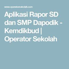 Aplikasi Rapor SD dan SMP Dapodik - Kemdikbud | Operator Sekolah
