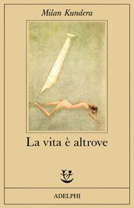Adelphi - La vita è altrove - Milan Kundera
