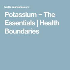 Potassium ~ The Essentials   Health Boundaries