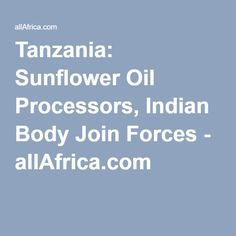 Tanzania: Sunflower Oil Processors, Indian Body Join Forces - allAfrica.com