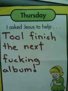 But your patience is often tested. | 27 Things Only Tool Fans Will Understand