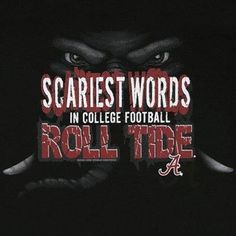 University of Alabama Crimson Tide - scariest words in college football - Roll Tide