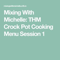 Mixing With Michelle: THM Crock Pot Cooking Menu Session 1