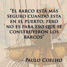 """Tus Imagenes Con Frases Diarias: """"El barco está más seguro cuando esta en el puerto; Pero no es para eso que se construyeron los barcos"""" - Paulo Coelho"""