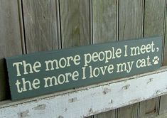 The More People I Meet the More I Love My Cat  by GreenChickens, $13.95