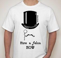 790cd77f4 Black Hat Hacker Hire A Felon Now T-shirt
