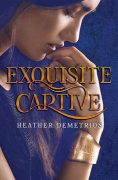 Exquisite Captive by Heather Demetrios