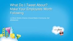 What Do I Tweet About? Make Your Employees Worth Following by Dell Social Media, via Slideshare
