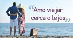 Amo viajar cerca o lejos  #amigos #pasiones #quote  meerror.com