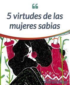 5 virtudes de las mujeres sabias Las #mujeres sabias son aquellas que han logrado desarrollar una #posición de amor propio, frente a sí mismas, a las demás mujeres y a la #sociedad en general. #Emociones