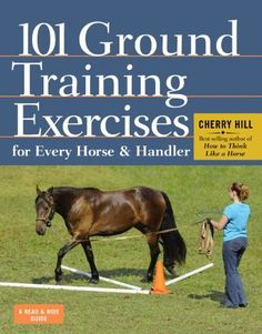 101 Ground Training Exercises for Every Horse & Handler by Cherry Hill
