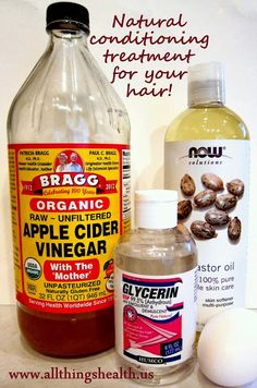 Natural conditioning treatment for hair - ACV (apple cider vinegar), glycerin, castor oil, and an egg | All Things Health