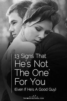 13 Signs That He's Not 'The One' For You  (Even If He's A Good Guy) - https://themindsjournal.com/signs-hes-not-the-one-for-you/