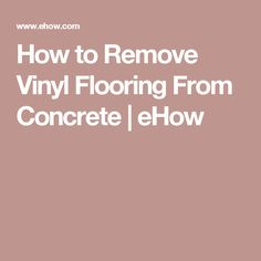 How to Remove Vinyl Flooring From Concrete   eHow