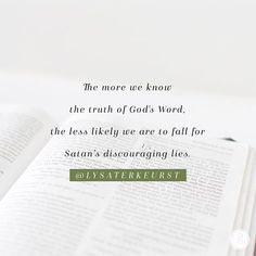 """The more we know of the truth of God's Word, the less likely we are fall for Satan's discouraging lies."" -Lysa TerKeurst"