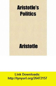 Aristotles Politics; A Treatise on Government (9780217439947) Aristotle , ISBN-10: 0217439942  , ISBN-13: 978-0217439947 ,  , tutorials , pdf , ebook , torrent , downloads , rapidshare , filesonic , hotfile , megaupload , fileserve