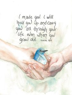 My passion is sharing Bible Promises; birds my favorite subject, watercolor the medium. Bible Verses Quotes, Bible Scriptures, Faith Quotes, Scripture Art, Isaiah 46 4, Bibel Journal, Emotion, Favorite Bible Verses, Faith In God
