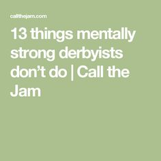 13 things mentally strong derbyists don't do | Call the Jam