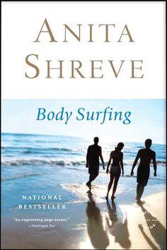 "Anita Shreve - ""Body Surfing""...this one started my love of Anita Shreve books a few years ago."