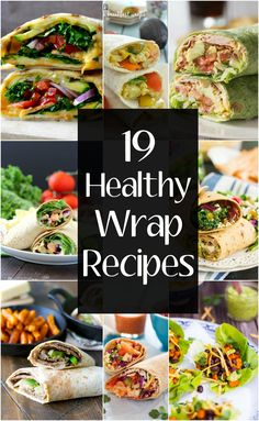 19 Healthy Wrap Recipes! These easy and healthy wraps are perfect for busy weeknights or great for a quick lunch idea!